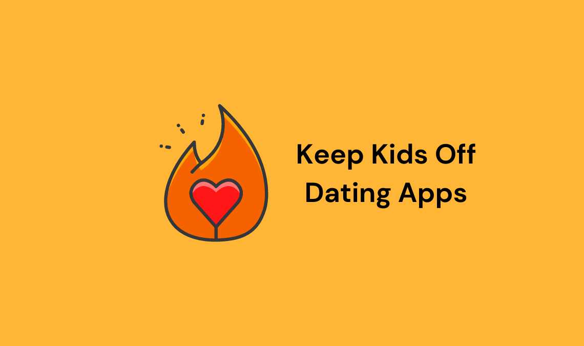 Keep Your Kids Off Dating Apps Like Tinder