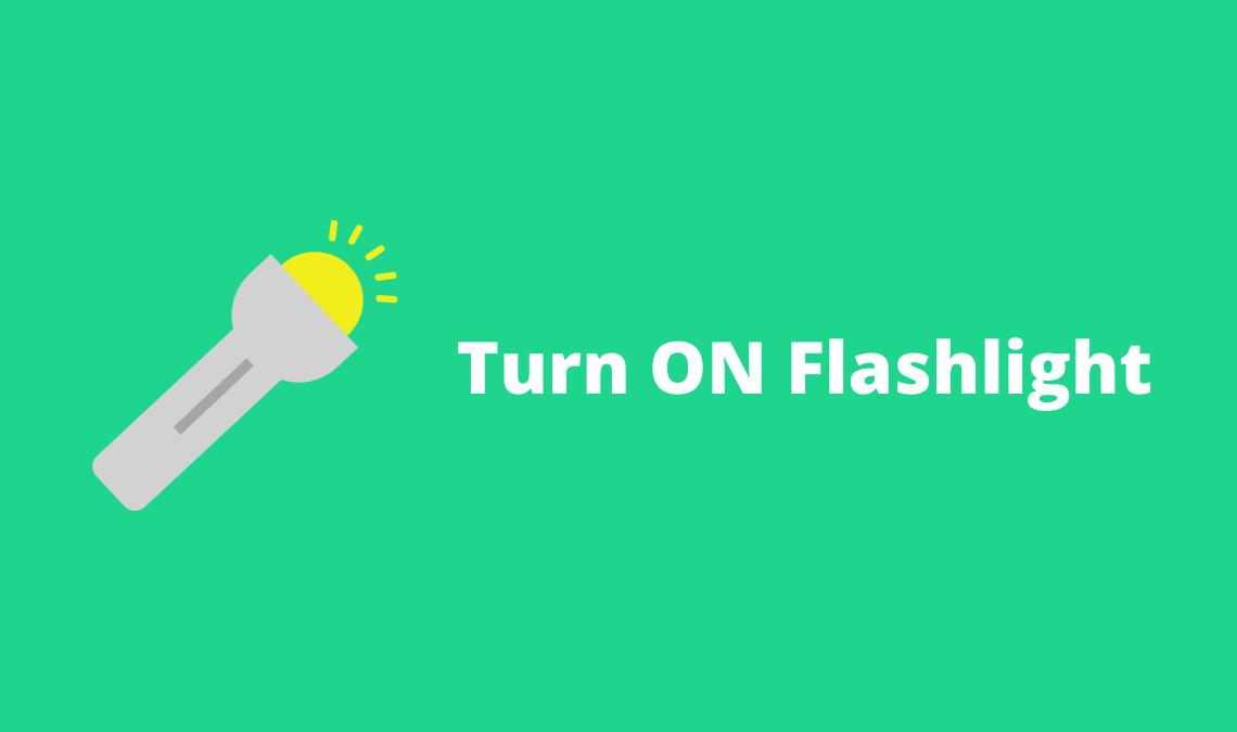 Turn ON Flashlight