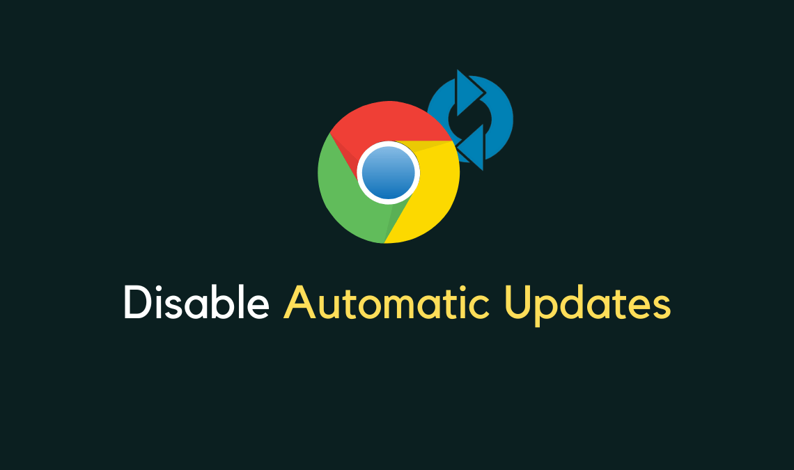 How to Disable Google Chrome Automatic Updates Feature