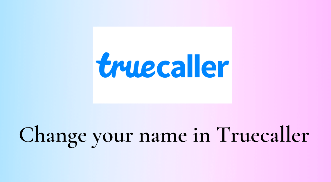 Change your name in Truecaller