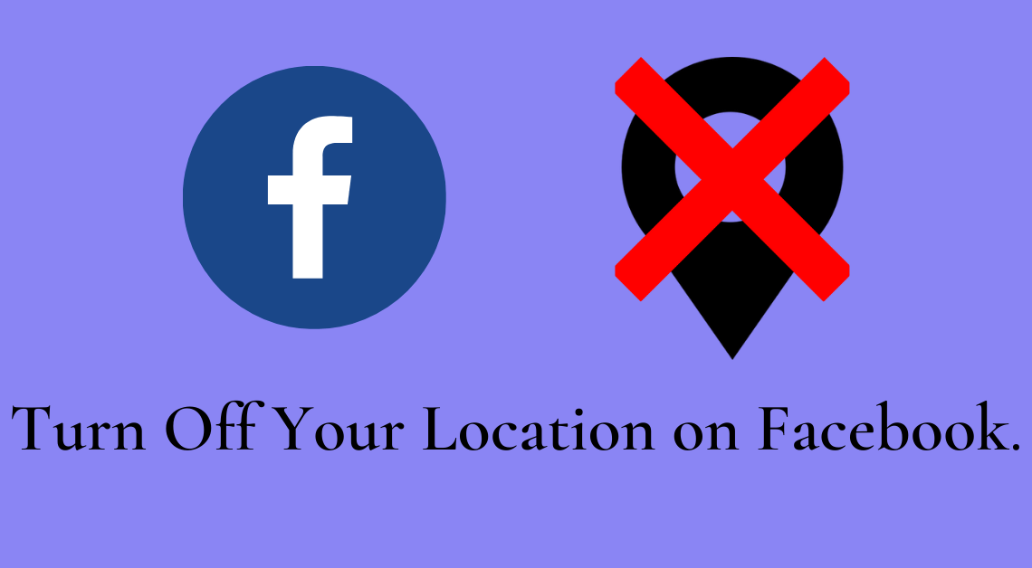 Turn Off your Location on Facebook